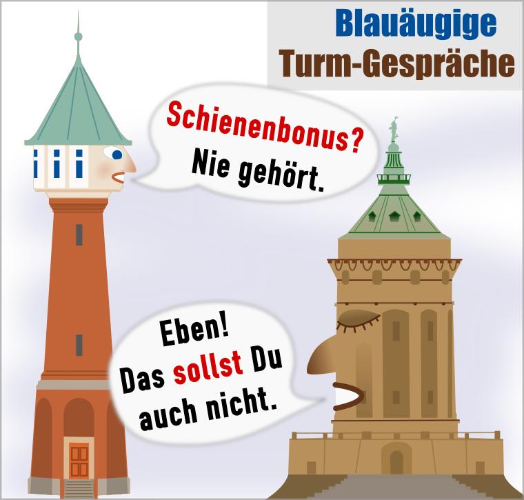 """Blauäugige Turmgespräche: """"Schienenbonus? Nie gehört."""" – """"Eben! Das sollst Du auch nicht."""""""