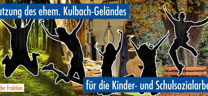 Nutzung des ehemaligen Kulbach-Geländes für die Kinder- und Schulsozialarbeit