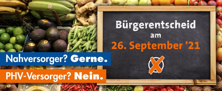 Bürgerentscheid am 26. September 2021 – Nahversorger? GERNE. – PHV-Versorger? NEIN.